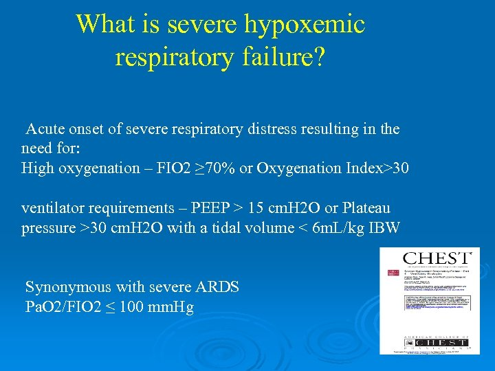 What is severe hypoxemic respiratory failure? Acute onset of severe respiratory distress resulting in