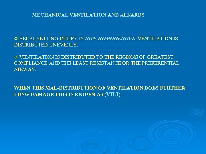 MECHANICAL VENTILATION AND ALI/ARDS ◊ BECAUSE LUNG INJURY IS NON-HOMOGENOUS, VENTILATION IS DISTRIBUTED UNEVENLY.