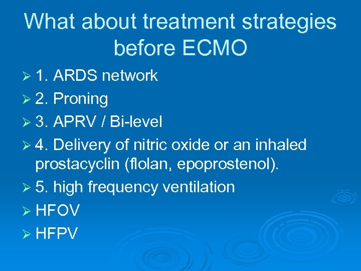 What about treatment strategies before ECMO Ø 1. ARDS network Ø 2. Proning Ø