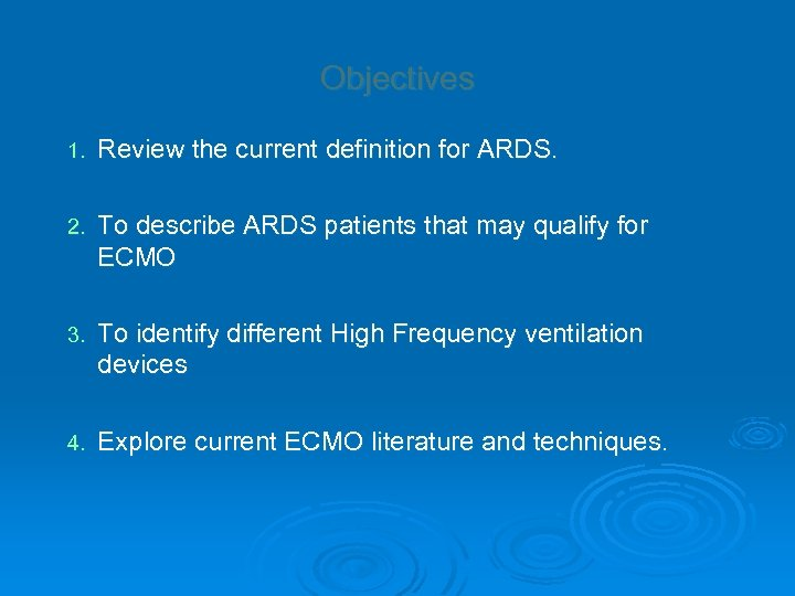 Objectives 1. Review the current definition for ARDS. 2. To describe ARDS patients that