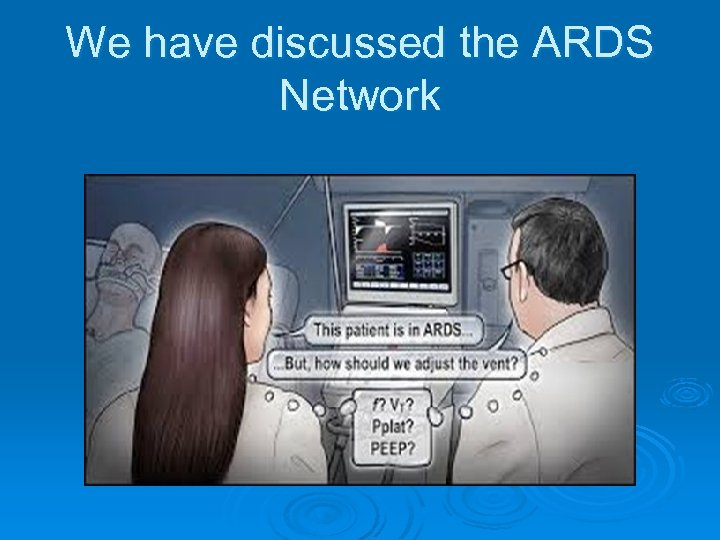 We have discussed the ARDS Network