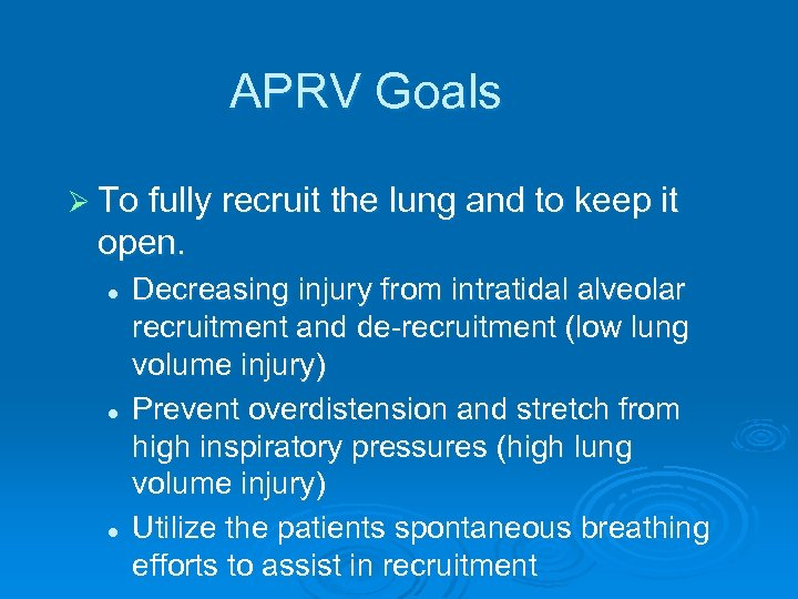 APRV Goals Ø To fully recruit the lung and to keep it open. l
