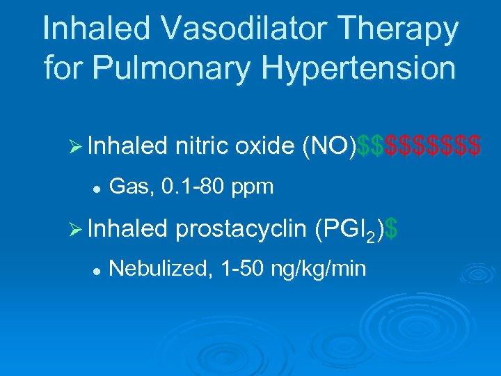 Inhaled Vasodilator Therapy for Pulmonary Hypertension Ø Inhaled nitric oxide (NO)$$$$$ l Gas, 0.