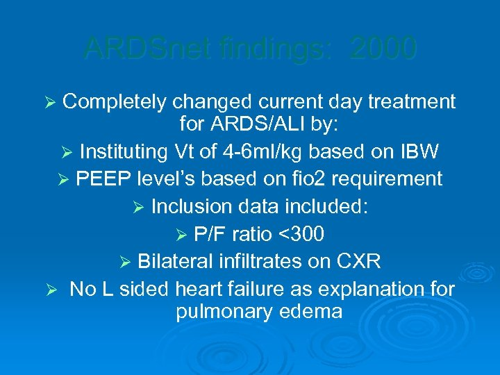 ARDSnet findings: 2000 Ø Completely changed current day treatment for ARDS/ALI by: Ø Instituting