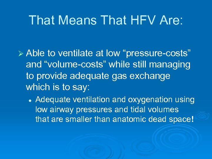 """That Means That HFV Are: Ø Able to ventilate at low """"pressure-costs"""" and """"volume-costs"""""""