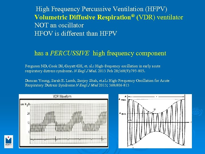 High Frequency Percussive Ventilation (HFPV) Volumetric Diffusive Respiration® (VDR) ventilator NOT an oscillator HFOV