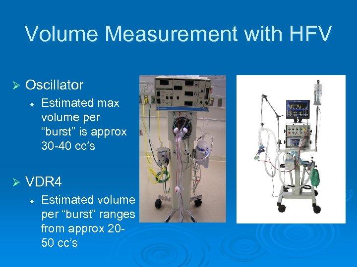 "Volume Measurement with HFV Ø Oscillator l Ø Estimated max volume per ""burst"" is"