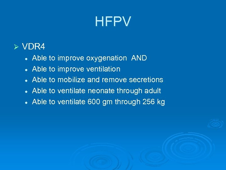 HFPV Ø VDR 4 l l l Able to improve oxygenation AND Able to
