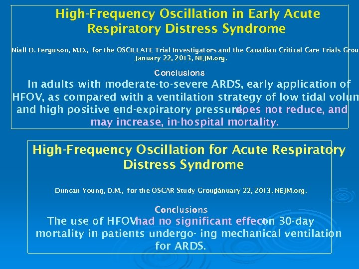 High-Frequency Oscillation in Early Acute Respiratory Distress Syndrome Niall D. Ferguson, M. D. ,