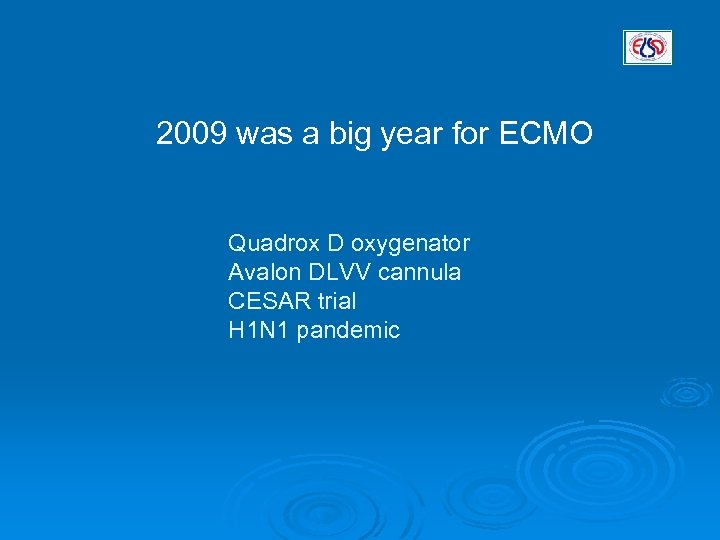 2009 was a big year for ECMO Quadrox D oxygenator Avalon DLVV cannula CESAR