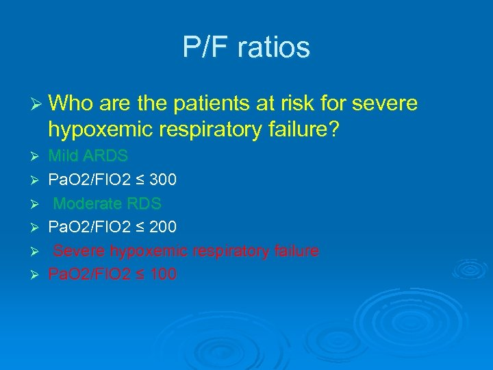 P/F ratios Ø Who are the patients at risk for severe hypoxemic respiratory failure?