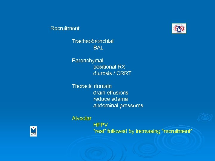 Recruitment Tracheobronchial BAL Parenchymal positional RX diuresis / CRRT Thoracic domain drain effusions reduce