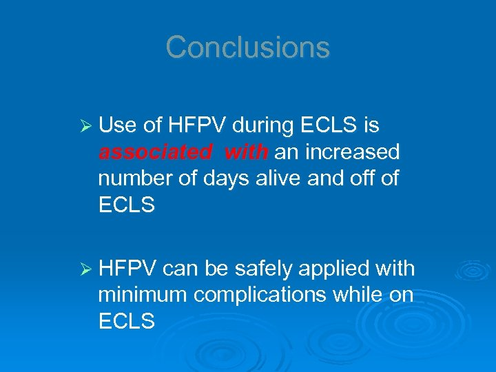Conclusions Ø Use of HFPV during ECLS is associated with an increased number of