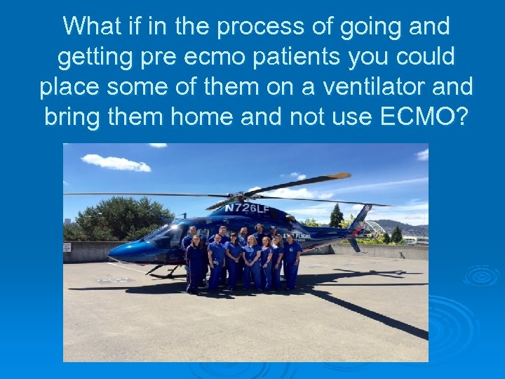 What if in the process of going and getting pre ecmo patients you could