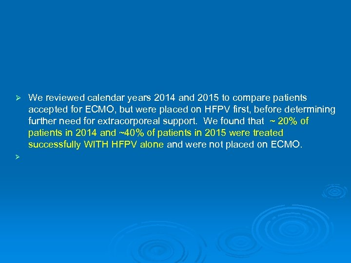 Ø We reviewed calendar years 2014 and 2015 to compare patients accepted for ECMO,