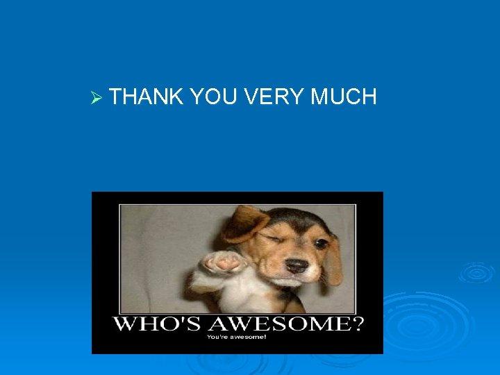 Ø THANK YOU VERY MUCH