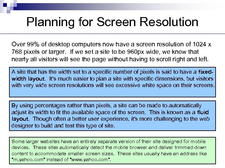 Planning for Screen Resolution Over 99% of desktop computers now have a screen resolution