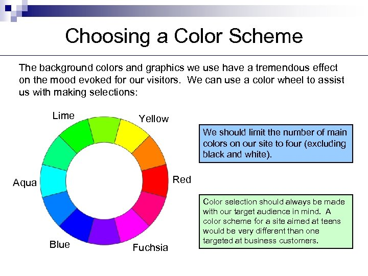 Choosing a Color Scheme The background colors and graphics we use have a tremendous