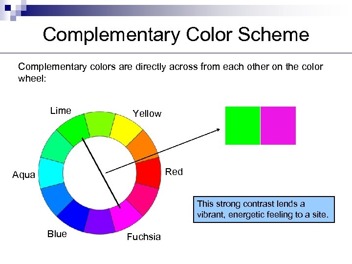 Complementary Color Scheme Complementary colors are directly across from each other on the color