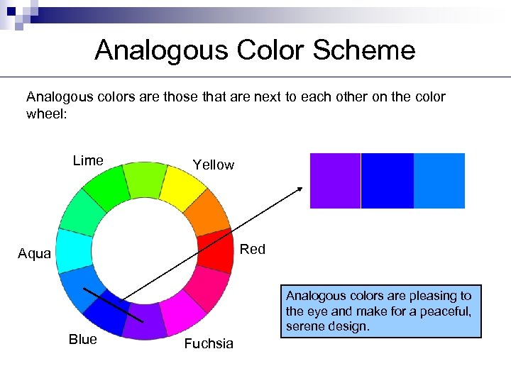 Analogous Color Scheme Analogous colors are those that are next to each other on