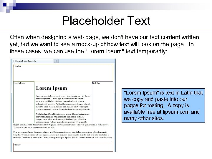 Placeholder Text Often when designing a web page, we don't have our text content