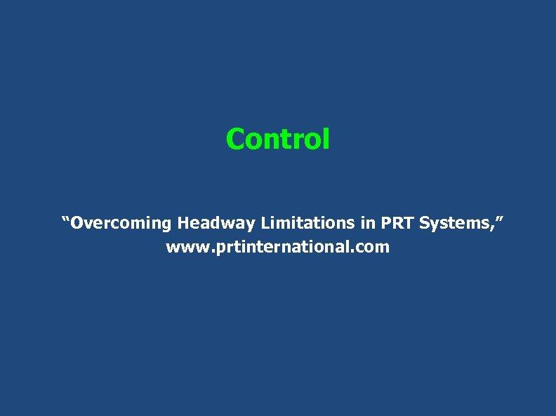 "Control ""Overcoming Headway Limitations in PRT Systems, "" www. prtinternational. com"