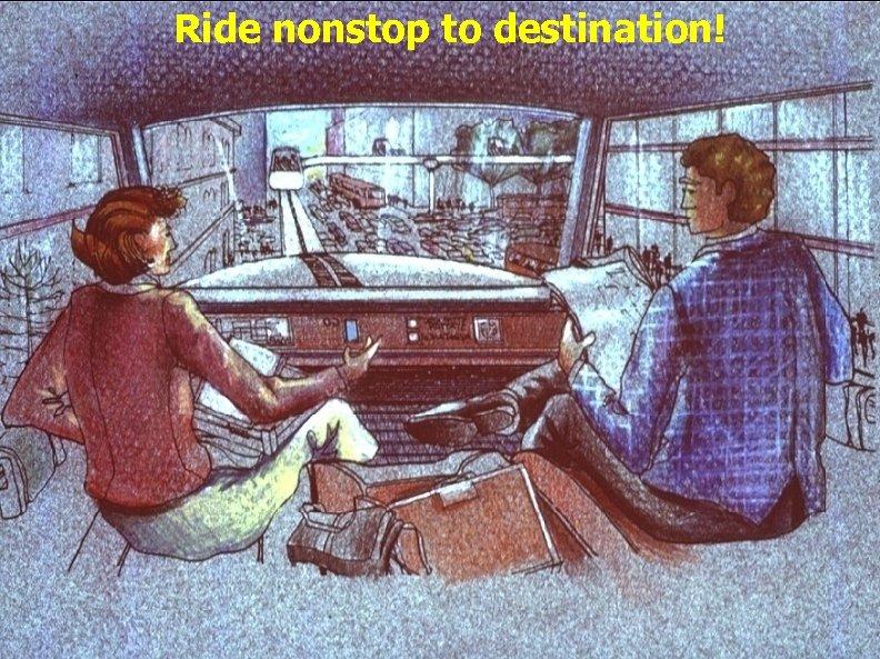 Ride nonstop to destination!