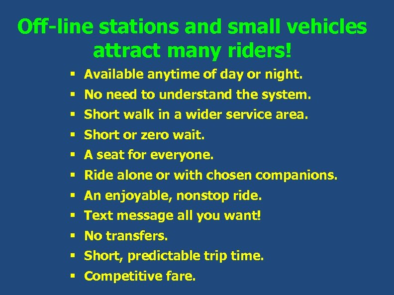 Off-line stations and small vehicles attract many riders! § Available anytime of day or