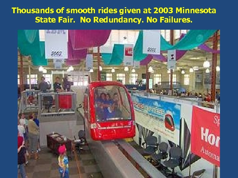 Thousands of smooth rides given at 2003 Minnesota State Fair. No Redundancy. No Failures.