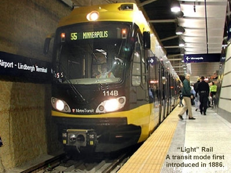 """Light"" Rail A transit mode first introduced in 1886. ""Light"" rail tranit"
