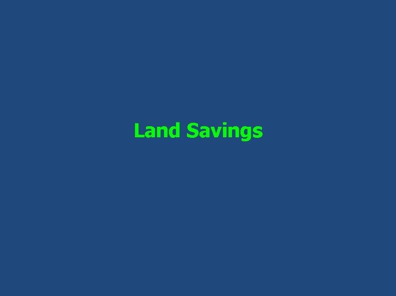 Land Savings