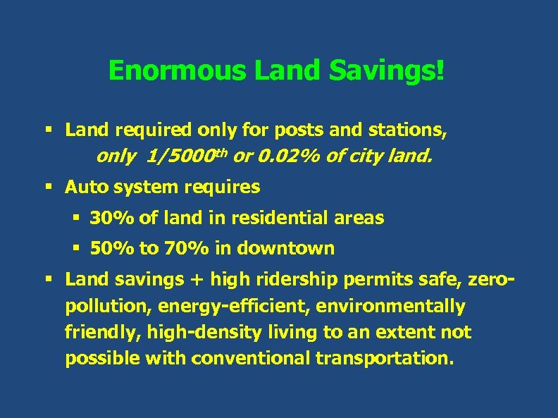 Enormous Land Savings! § Land required only for posts and stations, only 1/5000 th