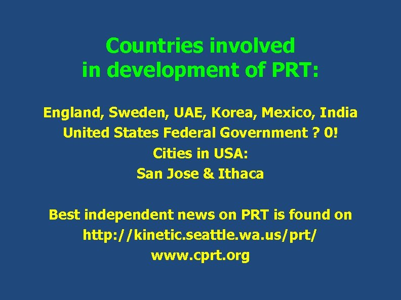 Countries involved in development of PRT: England, Sweden, UAE, Korea, Mexico, India United States