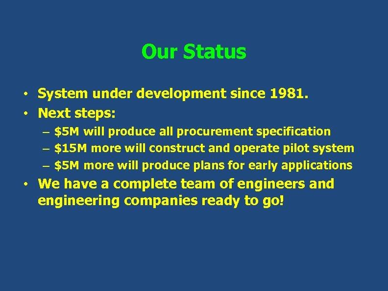 Our Status • System under development since 1981. • Next steps: – $5 M