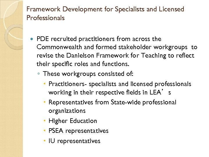 Framework Development for Specialists and Licensed Professionals PDE recruited practitioners from across the Commonwealth