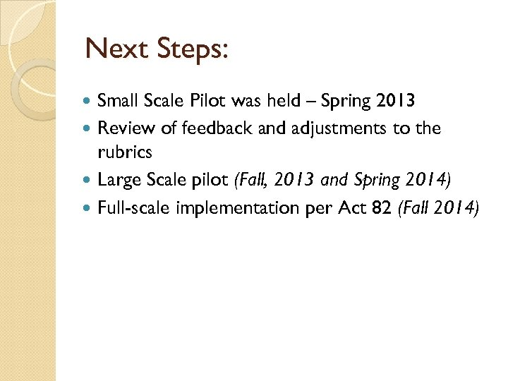 Next Steps: Small Scale Pilot was held – Spring 2013 Review of feedback and