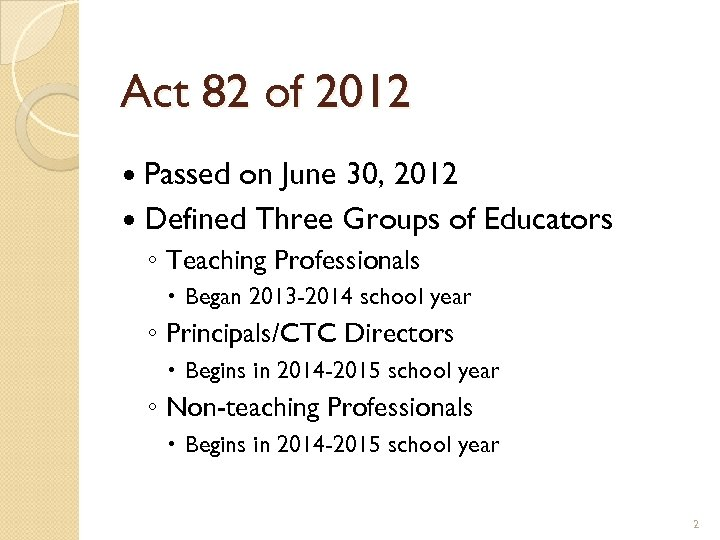 Act 82 of 2012 Passed on June 30, 2012 Defined Three Groups of Educators