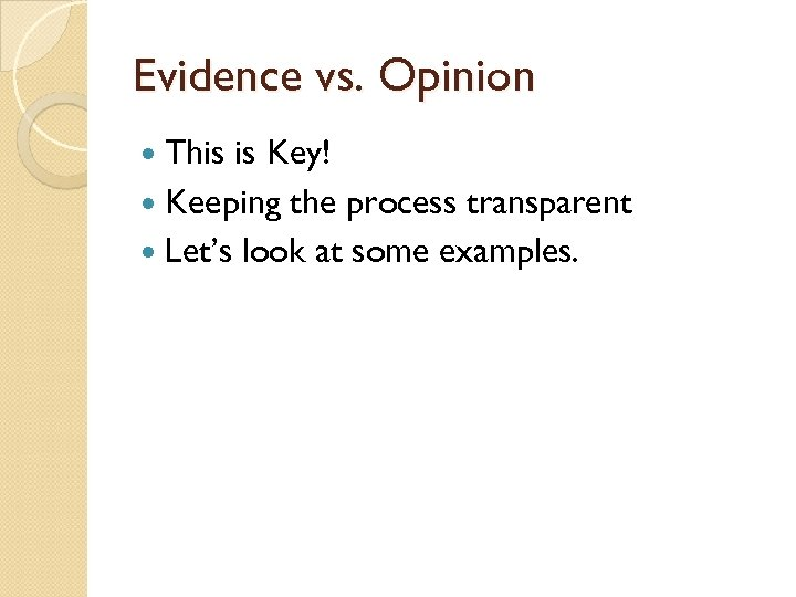 Evidence vs. Opinion This is Key! Keeping the process transparent Let's look at some