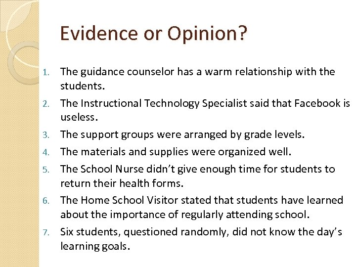 Evidence or Opinion? 1. 2. 3. 4. 5. 6. 7. The guidance counselor has