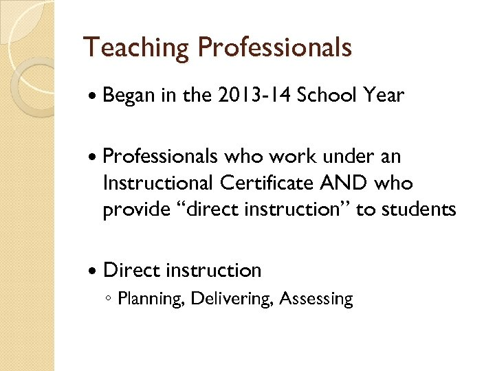 Teaching Professionals Began in the 2013 -14 School Year Professionals who work under an