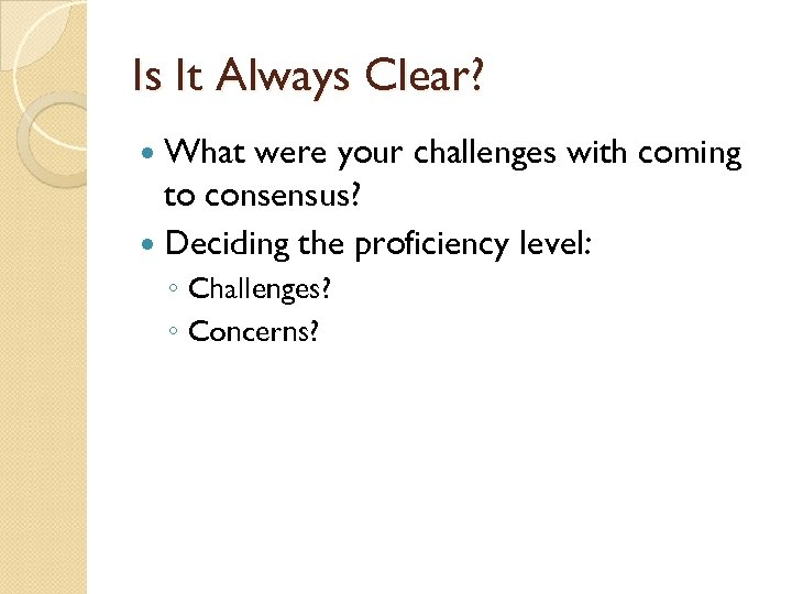 Is It Always Clear? What were your challenges with coming to consensus? Deciding the