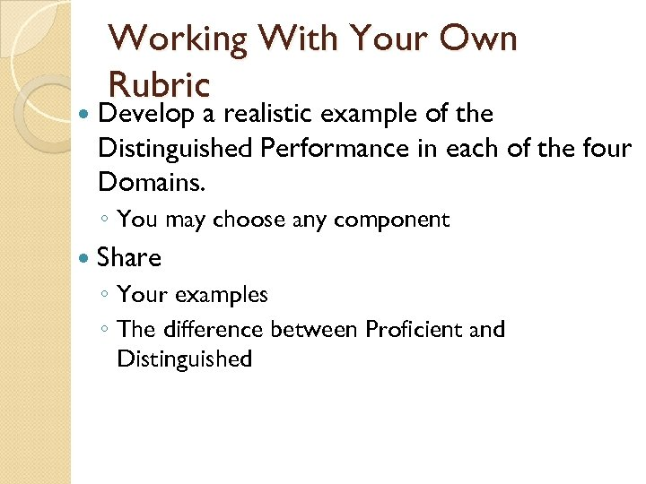 Working With Your Own Rubric Develop a realistic example of the Distinguished Performance in