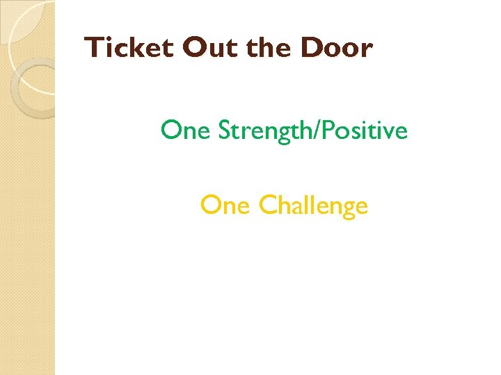 Ticket Out the Door One Strength/Positive One Challenge