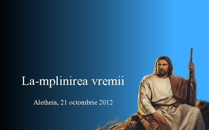 La-mplinirea vremii Aletheia, 21 octombrie 2012