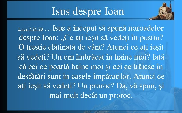 """Isus despre Ioan …Isus a început să spună noroadelor despre Ioan: """"Ce aţi ieşit"""