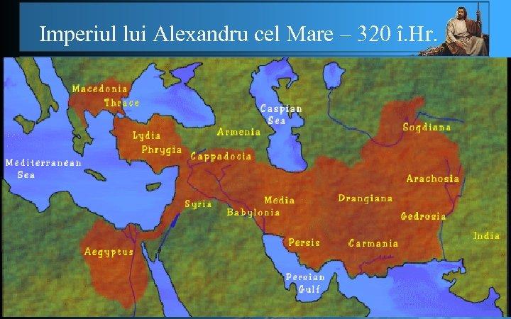 Imperiul lui Alexandru cel Mare – 320 î. Hr.