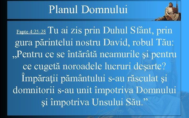 Planul Domnului Tu ai zis prin Duhul Sfânt, prin gura părintelui nostru David, robul
