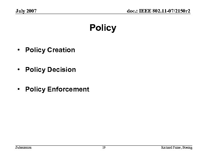 July 2007 doc. : IEEE 802. 11 -07/2150 r 2 Policy • Policy Creation