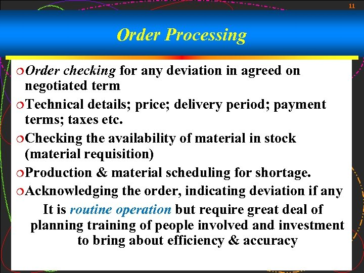 11 Order Processing ¦Order checking for any deviation in agreed on negotiated term ¦Technical