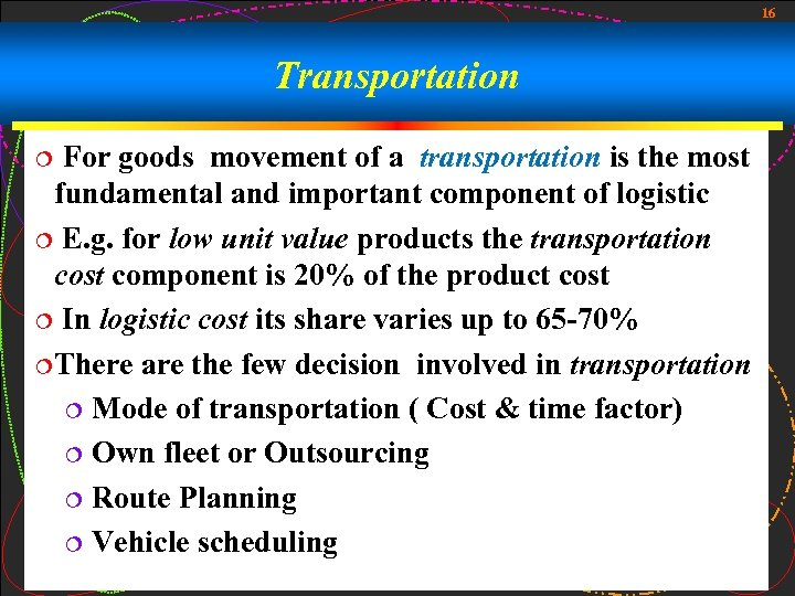 16 Transportation For goods movement of a transportation is the most fundamental and important